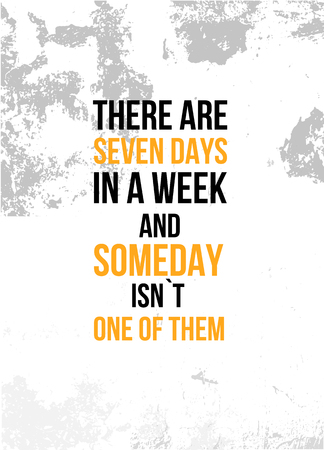 There are seven days in a week and someday is not one of them Inspirational quote, wall art poster design. Do it today business concept. Vettoriali