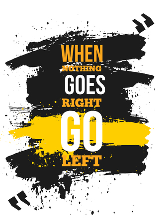 When nothing goes right go left Inspirational quote, wall art poster design. Success business concept. Think other way wisdom quotation.