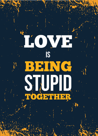 Vintage poster, great design for any purposes. Love is being stupid together. Vector design