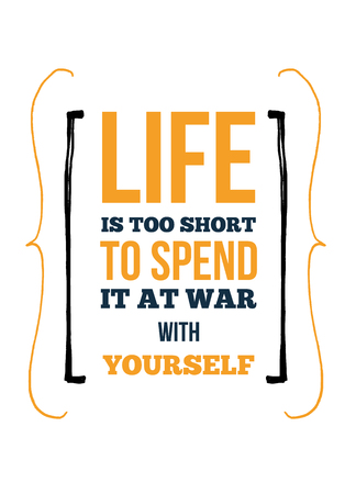 Life poster quote. Inspirational motivation. Do not make War with yourself.