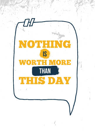 Nothing is worth more than this day Typographic