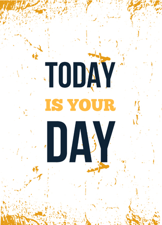 Today is your Day. Motivational wall art on white background. Inspirational poster, success concept. Lifestyle advice.