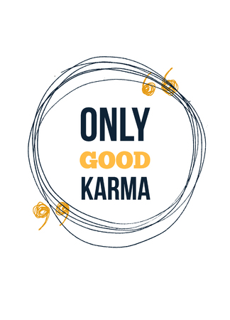 Only good karma. Inspire and motivational quote. Print for inspirational poster, t-shirt, bag, cups, card, flyer, sticker badge