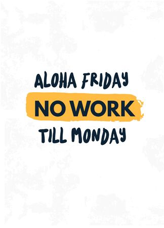 Aloha friday No work Till Monday quote in hipster style on white Illustration