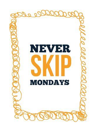 Inspirational Never Skip Mondays grunge poster quote