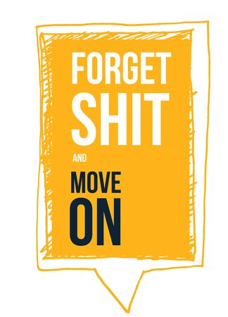 Forget Shit and move on poster design. Ilustrace