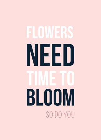 Flowers Need time to Bloom, Inspirational poster design. Ilustrace