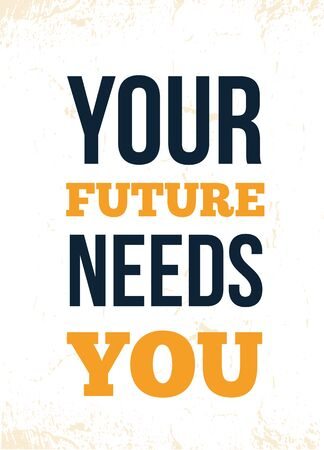 Your Future needs You. Inspirational poster quote, Inspiring success design