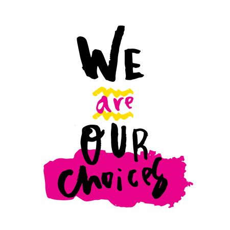 We are our choices vector lettering message. Motivation poster, tshirt decoration, hand written phrase