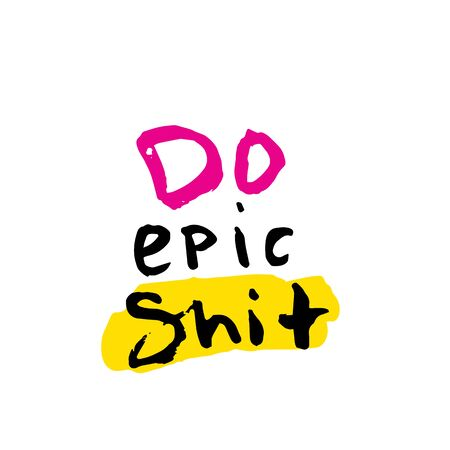 Do epic Shit slogan for t-shirt, poster, greeting card. Vector typography design Ilustrace
