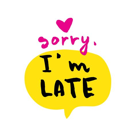 Sorry, I am late. Hand drawn apology poster quote, t-shirt. Typographic concept for wall, slogan