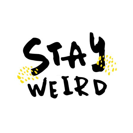 Stay weird vector poster design. T-shirt quote concept. Hand dawn message.