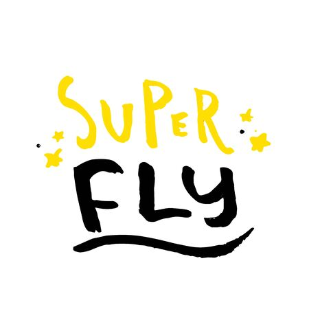 Super fly slogan for t-shirt, poster, greeting card. Vector typography design, positive quote
