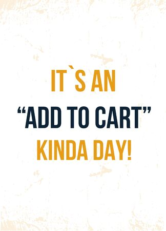 It is an add to cart Kinda Day shopping concept quote, typography banner, vector element. Promotion social media post.