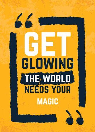 Get Glowing, el mundo necesita su cartel de cita de tipografía mágica. Diseño de grunge motivacional, refrán positivo, lema imprimible