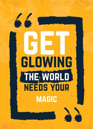 Get Glowing, the world needs your Magic typography quote poster. Motivational grunge design, positive saying, printable slogan Stock Illustratie
