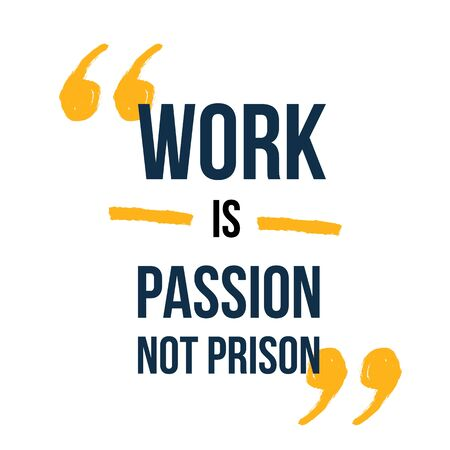 Work is passion not Prison typography poster quote, motivational background.