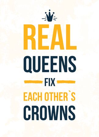 Trendy royal poster with crown queen quote. Vector illustration, shirt design. Text background.