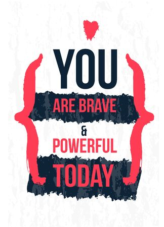 You are brave poster quote in modern style. Text background. Distressed banner.