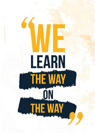 We learn the Way on the route. Motivational poster for wall, t-shirt design, grunge typography.
