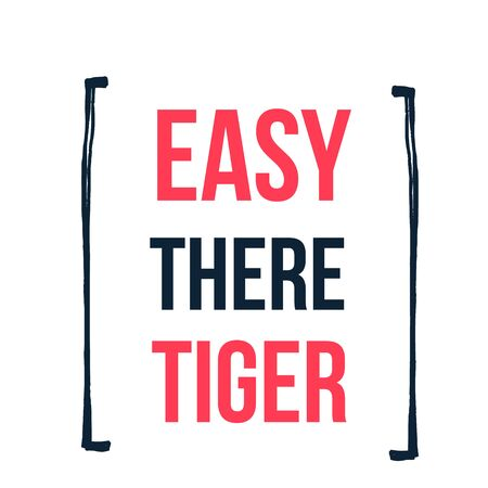 Easy there Tiger card hipster poster quote. Inspirational typography, motivation. Good experience. Print design vector illustration.