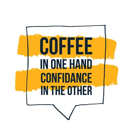 Coffee in one hand Confidance in the other motivational concept design, modern kitchen slogan