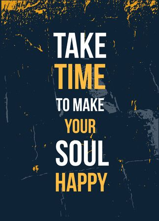 Take time to Make your soul Happy. poster quote. Inspirational typography, motivation. Good experience. Print design vector illustration