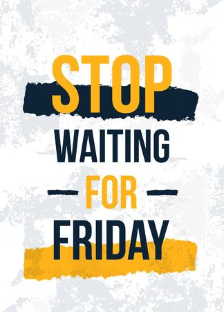 Stop waiting for Friday motivational poster, quote background, frame template