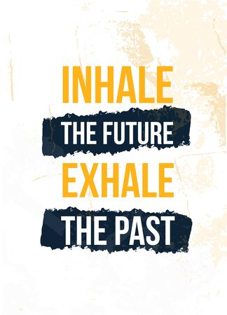 Inhale the Future Exhale the Past poster quote. Inspirational typography, motivation. Good experience. Print design vector illustration Illustration