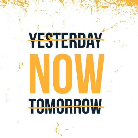 Yesterday, Now, Tomorrow motivational poster, inspirational message, creative texture design