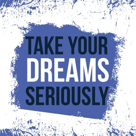 Take your dreams seriously, modern poster slogan, creative motivation, abstract grunge illustration.