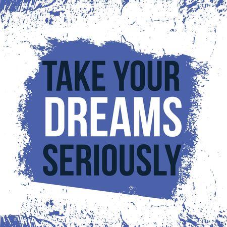 Tome sus sueños en serio, lema de cartel moderno, motivación creativa, ilustración abstracta del grunge.