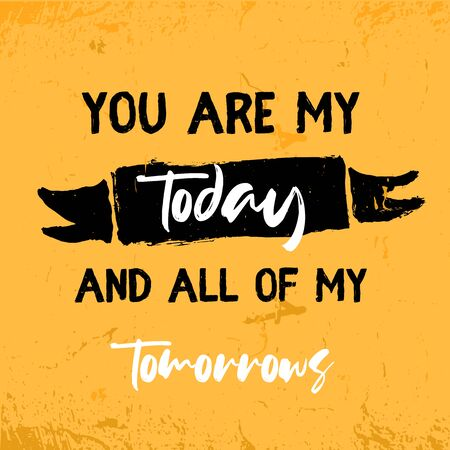 You are my Today vector typography Quote. Dream motivation Poster, romantic slogan