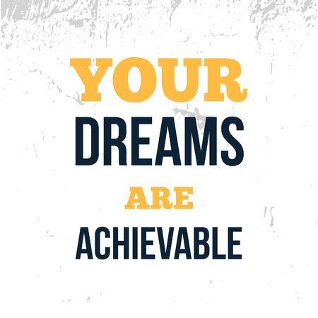 Your Dreams are achievable , motivational poster, grunge quote background, positive quote. Illusztráció