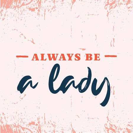 Always be a Lady fashion sketch, gorgeous quote, pink typography, compliment card. Illustration