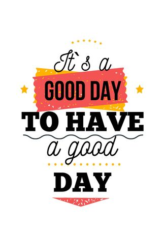 It is good day motivational poster, wisdom design typography background, artistic decoration.