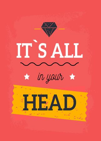 It is all in your head mental health concept, positive phrase, love saying for print.