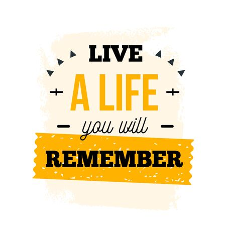 Live a life you will remember motivational poster quote, typography design, creative poster.