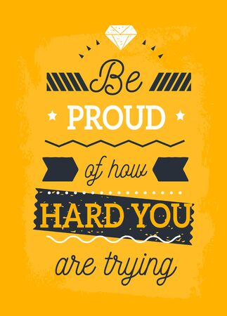 Be proud of How hard you are trying typography quote, positive inspirational print, business poster for wall, mug.