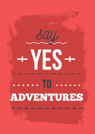 Say Yes to adventures typography poster, motivational background, decoration design for cafe.