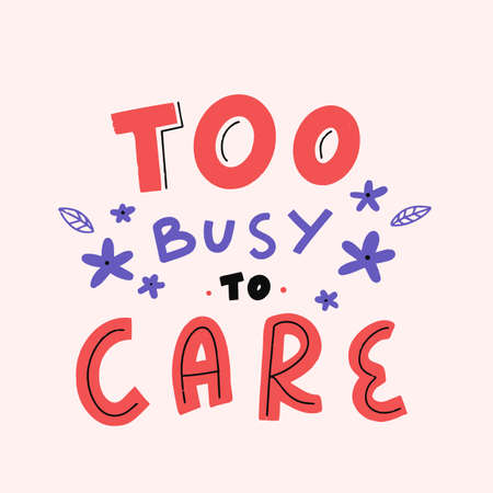 Too busy to care. Cute modern lettering banner, art quote, typography motivation. Printable saying. 向量圖像