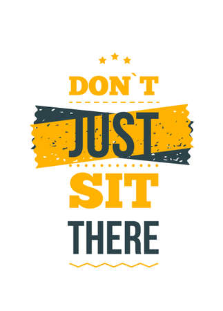 Do not just sit there. Inspirational and motivational typography quote for your designs: t-shirts, bags, posters, invitations, cards, etc.