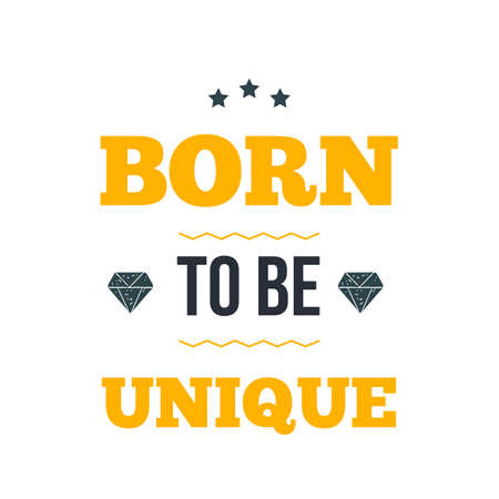Born TO BE UNIQUE vector illustration. Inspirational and motivational typography quote for your designs: t-shirts, bags, posters, invitations, cards, etc.