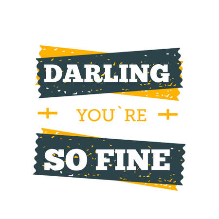 Darling, you are fine poster. Typography quote for your designs: t-shirts, bags, posters, invitations, cards, etc.