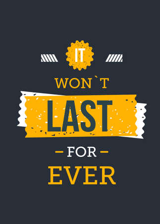 It Won t last forever - Quote Typographical Background. inspirational quote for your designs: t-shirts, bags, posters, invitations, cards, etc.