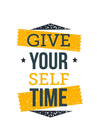 Give Yourself time. Inspirational and motivational typography quote for your designs: t-shirts, bags, posters, invitations, cards, etc.