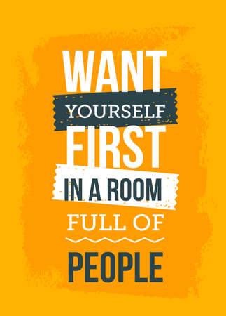 Want Yourself first. Selfrespect concept. Inspirational and motivational typography quote for your designs: t-shirts, bags, posters, invitations, cards, etc.