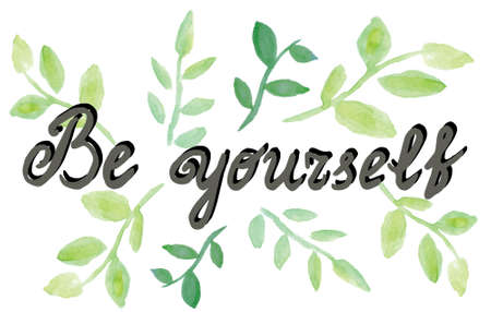 Be yourself. Psychology quote. Hand drawn ink lettering with watercolor leaves. Illustration