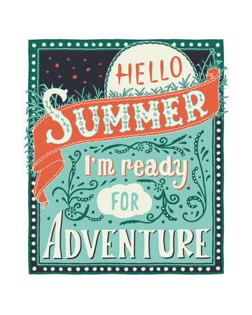Hello summer, i m ready for adventure. Inspirational quote. Color hand drawn vector illustration, vintage design