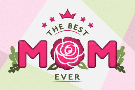 Happy Mothers day card design with text The best Mom ever with rose and crown on trendy geometric background. For postcard, invitation, poster, banner, email, web pages. Vector season greeting